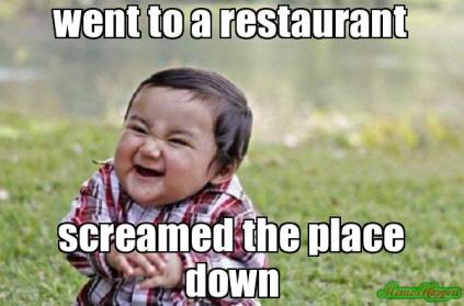 went-to-a-restaurant-screamed-the-place-down-meme-809